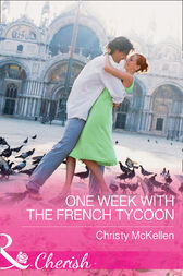 One Week With The French Tycoon (Mills & Boon Cherish) by Christy McKellen