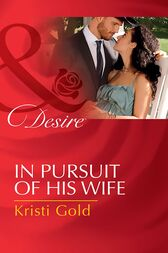 In Pursuit Of His Wife (Mills & Boon Desire) (Texas Cattleman's Club: Lies and Lullabies, Book 7) by Kristi Gold