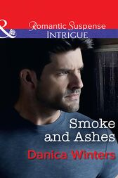 Smoke And Ashes (Mills & Boon Intrigue) by Danica Winters