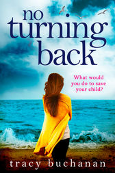 No Turning Back: The can't-put-it-down thriller of the year by Tracy Buchanan