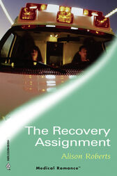 The Recovery Assignment (Mills & Boon Medical) (Emergency Response, Book 1) by Alison Roberts