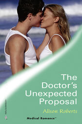 The Doctor's Unexpected Proposal (Mills & Boon Medical) (Crocodile Creek 24-hour Rescue, Book 2) by Alison Roberts