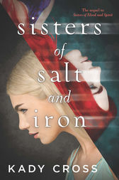 Sisters Of Salt And Iron (Sisters of Blood and Spirit, Book 2) by Kady Cross