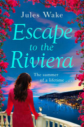 Escape to the Riviera: The perfect summer romance! by Jules Wake