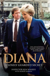 Diana - A Closely Guarded Secret by Ken Wharfe