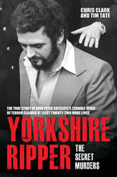 Yorkshire Ripper - The Secret Murders by Chris Clark