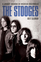 The Stooges - A Journey Through The Michigan Underworld by Brett Callwood