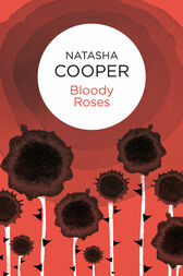 Bloody Roses: A Willow King Novel 3 by Natasha Cooper