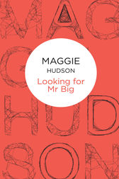Looking for Mr Big by Maggie Hudson