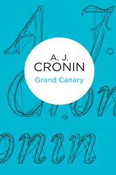 Grand Canary by A J Cronin