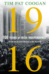 1916: One Hundred Years of Irish Independence by Tim Pat Coogan