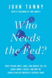 Who Needs the Fed? by John Tamny