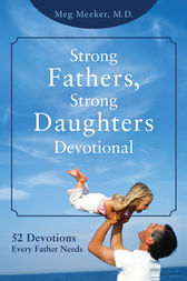 Strong Fathers, Strong Daughters Devotional by Meg Meeker