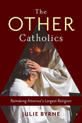 The Other Catholics by Julie Byrne