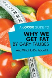 A Joosr Guide to… Why We Get Fat by Gary Taubes by Joosr