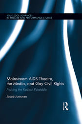 Mainstream AIDS Theatre, the Media, and Gay Civil Rights by Jacob Juntunen