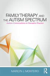 Family Therapy and the Autism Spectrum by Marilyn J. Monteiro