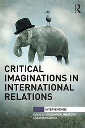 Critical Imaginations in International Relations by Aoileann Ní Mhurchú