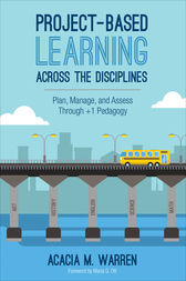 Project-Based Learning Across the Disciplines by Acacia M. Warren