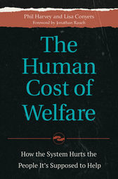 The Human Cost of Welfare: How the System Hurts the People It's Supposed to Help by Phil Harvey