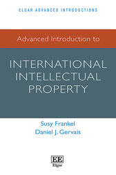 Advanced Introduction to International Intellectual Property by Susy Frankel