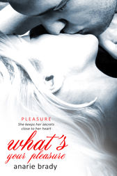 What's Your Pleasure? by Anarie Brady