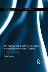 The Comic Imagination in Modern African Literature and Cinema by Maik Nwosu
