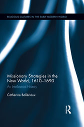 Missionary Strategies in the New World, 1610–1690 by Catherine Ballériaux