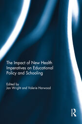 The Impact of New Health Imperatives on Educational Policy and Schooling by Jan Wright