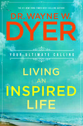 Living an Inspired Life by Wayne W. Dyer