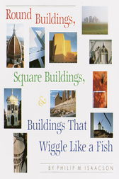 Round Buildings, Square Buildings, and Buildings that Wiggle Like a Fish by Philip M. Isaacson