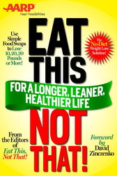 AARP Special Edition: Eat This, Not That! for a Longer, Leaner, Healthier Life! by Not That Editors of Eat This