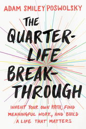 The Quarter-Life Breakthrough by Adam Smiley Poswolsky