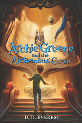 Archie Greene and the Alchemists' Curse by D. D. Everest
