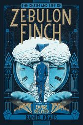 The Death and Life of Zebulon Finch, Volume Two by Daniel Kraus