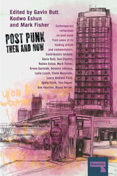 Post-Punk Then and Now by Gavin Butt