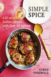 Simple Spice by Cyrus Todiwala