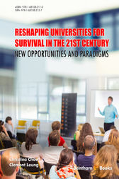 Reshaping Universities for Survival in the 21st Century: New Opportunities and Paradigms by Christina Chow; Clement Leung