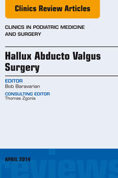 Hallux Abducto Valgus Surgery, An Issue of Clinics in Podiatric Medicine and Surgery by Babak Baravarian