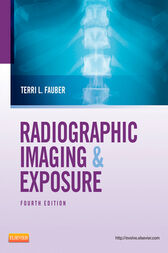 Radiographic Imaging and Exposure - E-Book by Terri L. Fauber