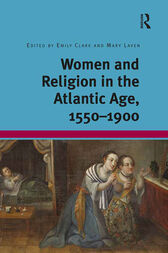 Women and Religion in the Atlantic Age, 1550-1900 by Emily Clark