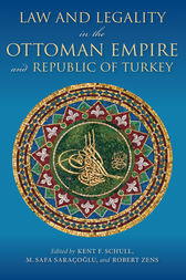 Law and Legality in the Ottoman Empire and Republic of Turkey by M. SafaSaracoglu Edited by Kent F. Schull