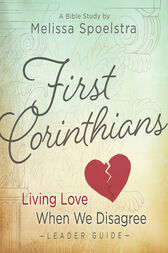 First Corinthians - Women's Bible Study Leader Guide by Melissa Spoelstra