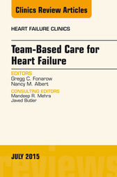 Team-Based Care for Heart Failure, An Issue of Heart Failure Clinics by Gregg C. Fonarow