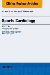 Sports Cardiology, An Issue of Clinics in Sports Medicine, E-Book by Robert W. Battle