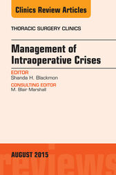 Management of Intra-operative Crises, An Issue of Thoracic Surgery Clinics, E-Book by Shanda H. Blackmon