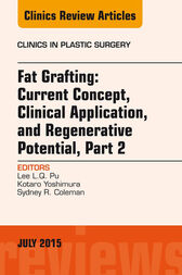 Fat Grafting: Current Concept, Clinical Application, and Regenerative Potential,  PART 2, An Issue of Clinics in Plastic Surgery, E-Book by Lee L. Q. Pu