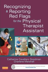 Recognizing and Reporting Red Flags for the Physical Therapist Assistant by Catherine C. Goodman