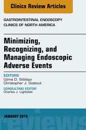 Minimizing, Recognizing, and Managing Endoscopic Adverse Events, An Issue of Gastrointestinal Endoscopy Clinics by Uzma D. Siddiqui