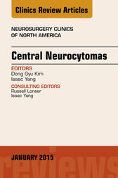 Central Neurocytomas, An Issue of Neurosurgery Clinics of North America, E-Book by Isaac Yang